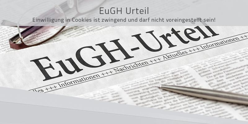 EuGH Urteil: Einwilligung in Cookies ist zwingend und darf nicht voreingestellt sein!