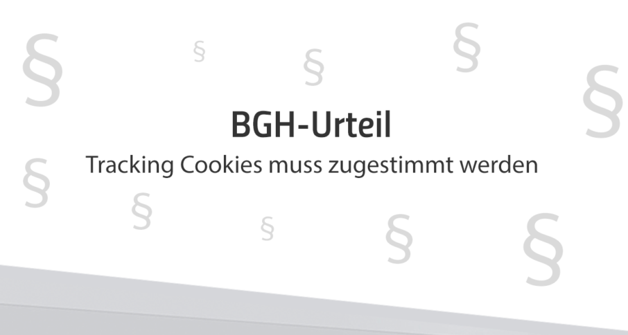 BGH-Urteil: Nutzer müssen dem Setzen von Tracking-Cookies zustimmen